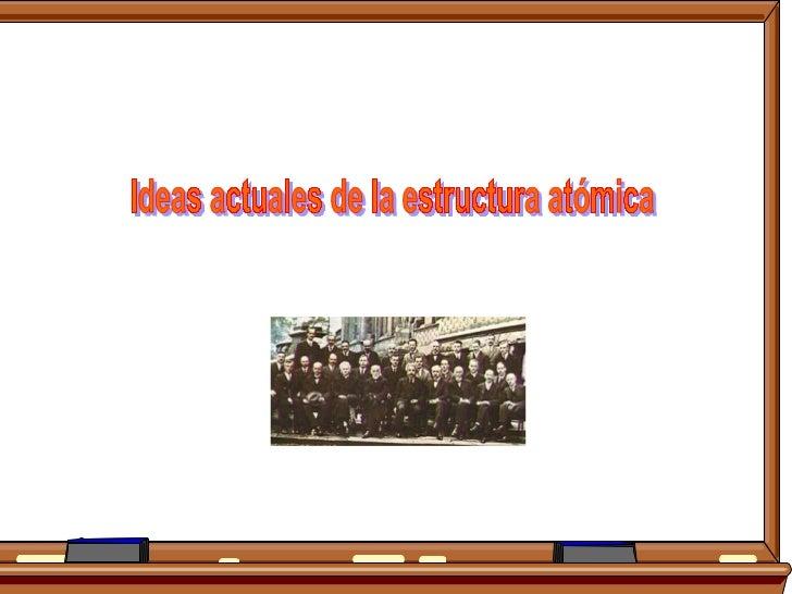 Ideas actuales de la estructura atómica
