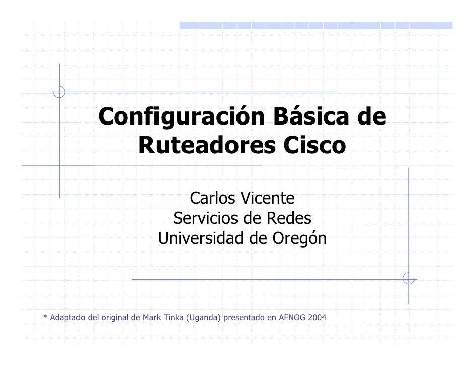 Configuración Básica de                 Ruteadores Cisco                                  Carlos Vicente                  ...