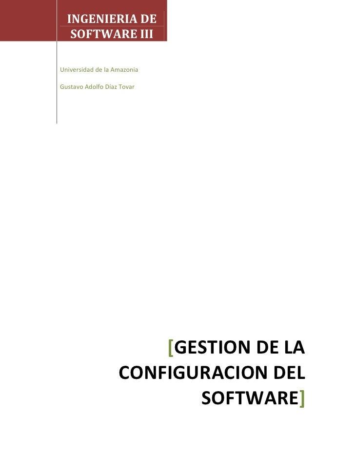 INGENIERIA DE   SOFTWARE IIIUniversidad de la AmazoniaGustavo Adolfo Díaz Tovar                       [GESTION DE LA      ...