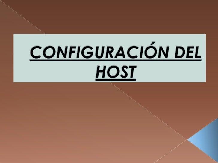 CONFIGURACIÓN DEL HOST<br />