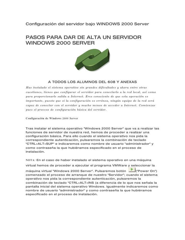 Configuración del servidor bajo WINDOWS 2000 Server   PASOS PARA DAR DE ALTA UN SERVIDOR WINDOWS 2000 SERVER              ...