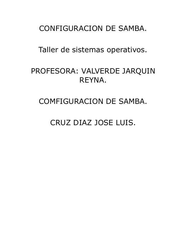 CONFIGURACION DE SAMBA.Taller de sistemas operativos.PROFESORA: VALVERDE JARQUINREYNA.COMFIGURACION DE SAMBA.CRUZ DIAZ JOS...