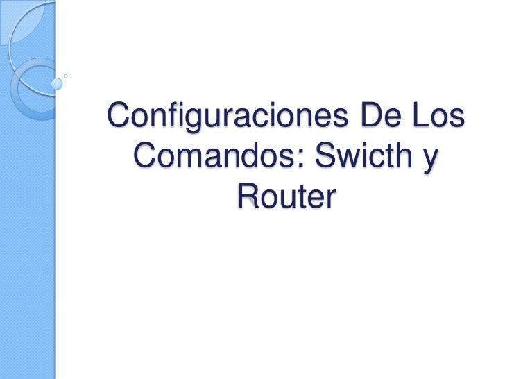 Configuraciones De Los Comandos: Swicth y        Router