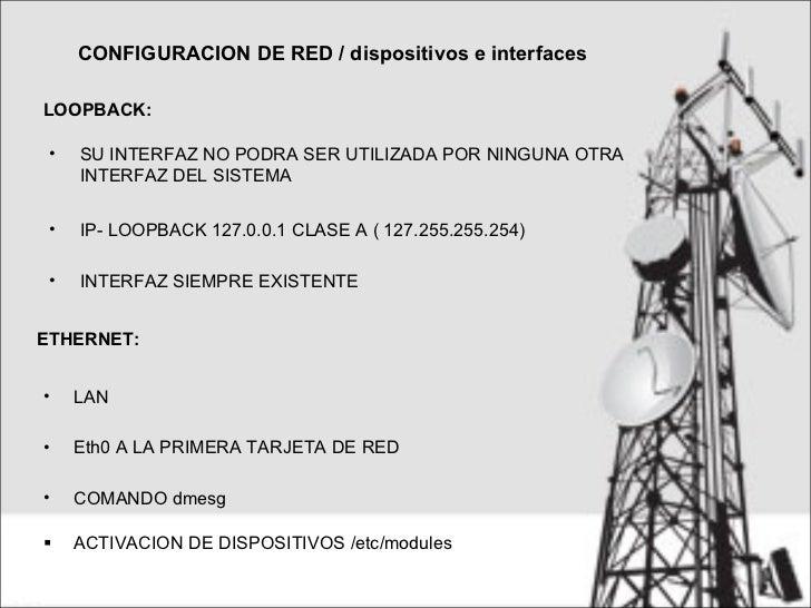 CONFIGURACION DE RED / dispositivos e interfaces  LOOPBACK: <ul><li>SU INTERFAZ NO PODRA SER UTILIZADA POR NINGUNA OTRA IN...