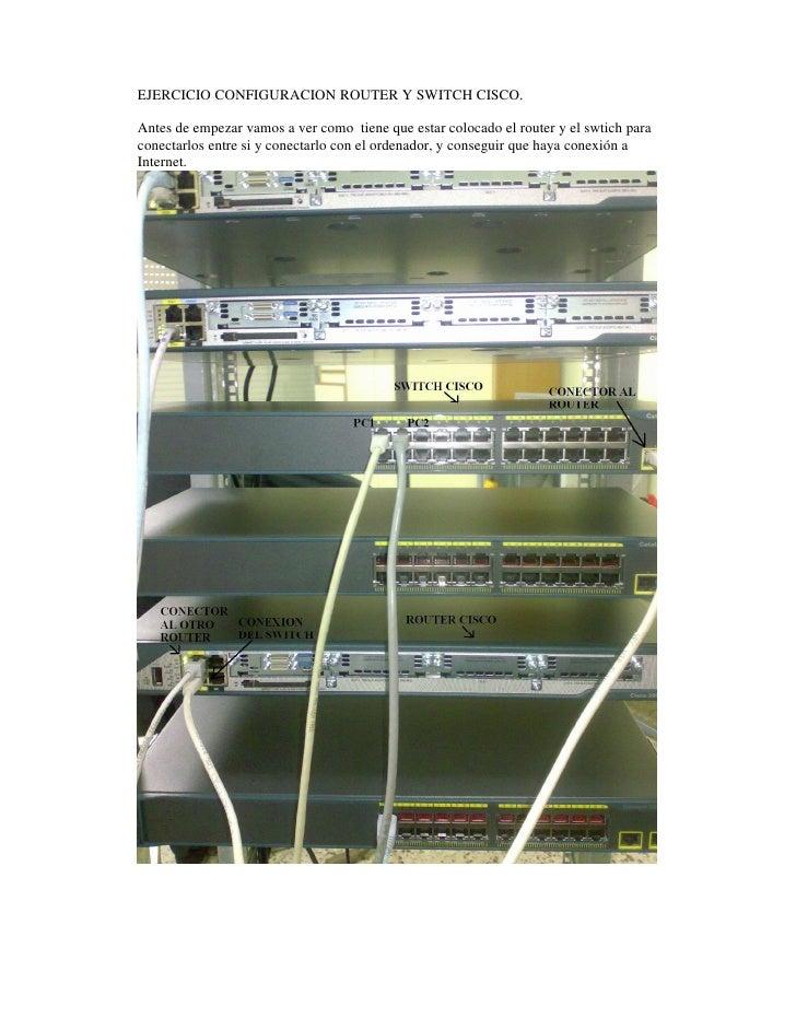 EJERCICIO CONFIGURACION ROUTER Y SWITCH CISCO.  Antes de empezar vamos a ver como tiene que estar colocado el router y el ...