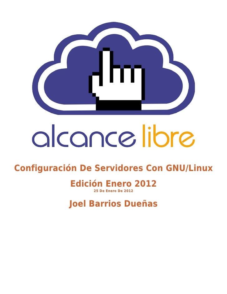 Configuración De Servidores Con GNU/Linux           Edición Enero 2012                25 De Enero De 2012           Joel B...