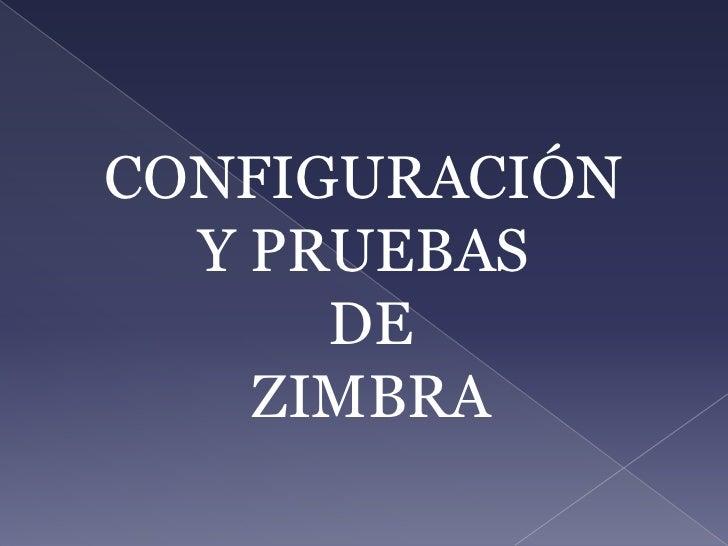 CONFIGURACIÓN<br />Y PRUEBAS<br /> DE<br /> ZIMBRA<br />