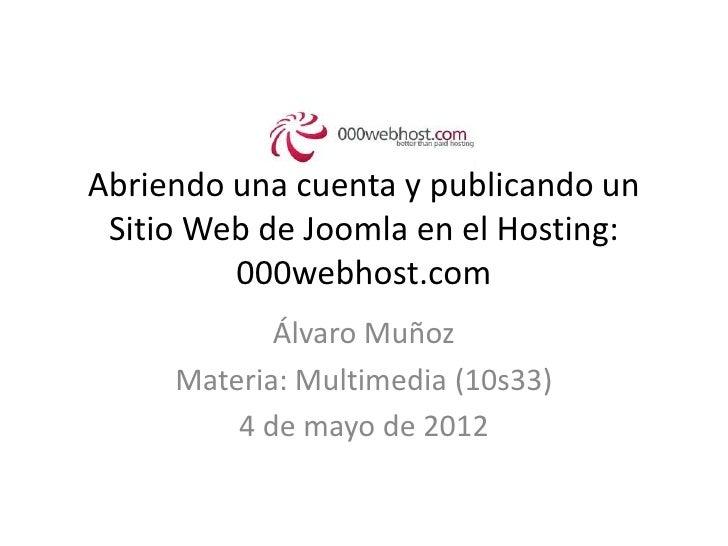 Abriendo una cuenta y publicando un Sitio Web de Joomla en el Hosting:         000webhost.com            Álvaro Muñoz     ...
