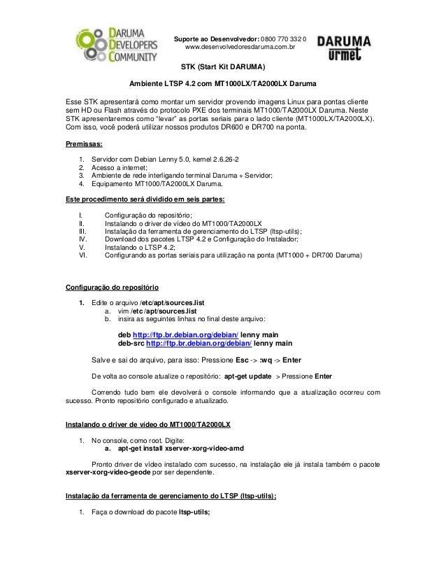 Suporte ao Desenvolvedor: 0800 770 332 0 www.desenvolvedoresdaruma.com.br STK (Start Kit DARUMA) Ambiente LTSP 4.2 com MT1...