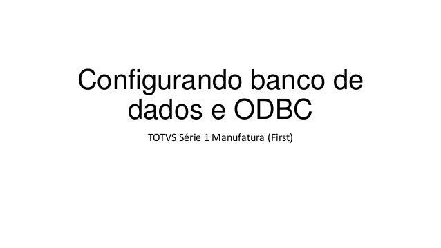 Configurando banco de dados e ODBC TOTVS Série 1 Manufatura (First)