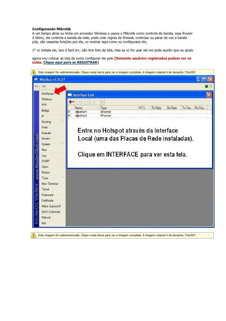Configurando MikrotikA um tempo atras eu tinha um provedor Wireless e usava o Mikrotik como controle de banda, esse Router...