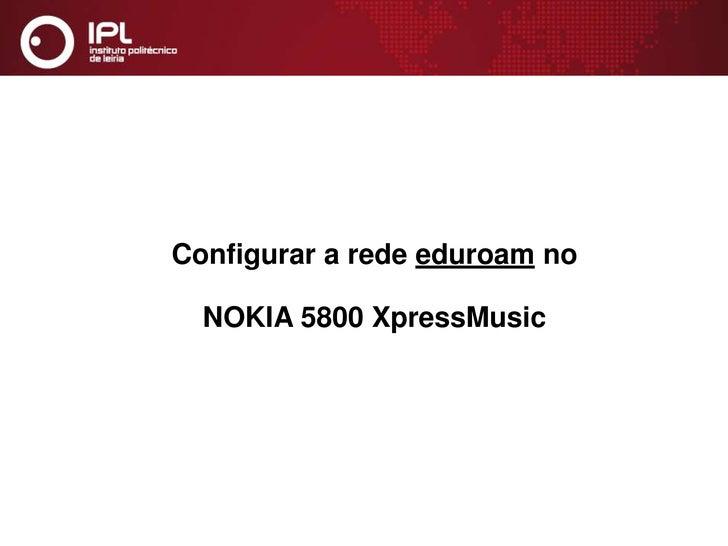 Configurar a rede eduroam no <br />NOKIA 5800 XpressMusic<br />