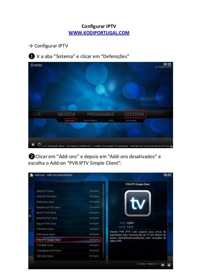 """Configurar IPTV WWW.KODIPORTUGAL.COM → Configurar IPTV ❶ Ir a aba """"Sistema"""" e clicar em """"Defenições"""" ❷Clicar em """"Add-ons"""" ..."""