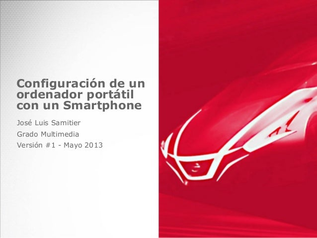 Configuración de unordenador portátilcon un SmartphoneJosé Luis SamitierGrado MultimediaVersión #1 - Mayo 2013