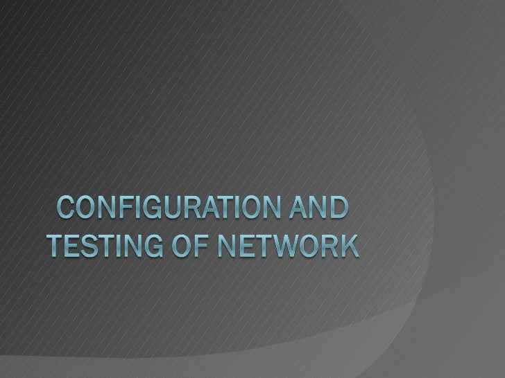 Configuration and testing of network