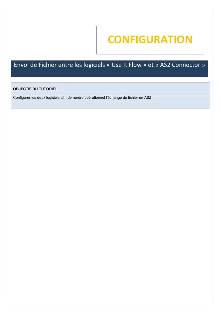 CONFIGURATIONEnvoi de Fichier entre les logiciels « Use It Flow » et « AS2 Connector »OBJECTIF DU TUTORIELConfigurer les d...