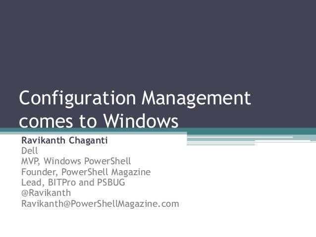 Configuration Management comes to Windows Ravikanth Chaganti Dell MVP, Windows PowerShell Founder, PowerShell Magazine Lea...