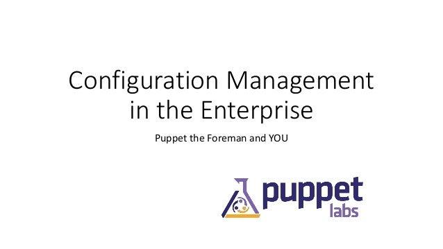Puppet Camp Dallas 2014: Configuration Management in the Enterprise