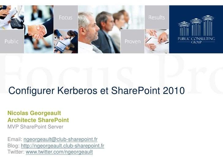 Configurer Kerberos et SharePoint 2010Nicolas GeorgeaultArchitecte SharePointMVP SharePoint ServerEmail: ngeorgeault@club-...