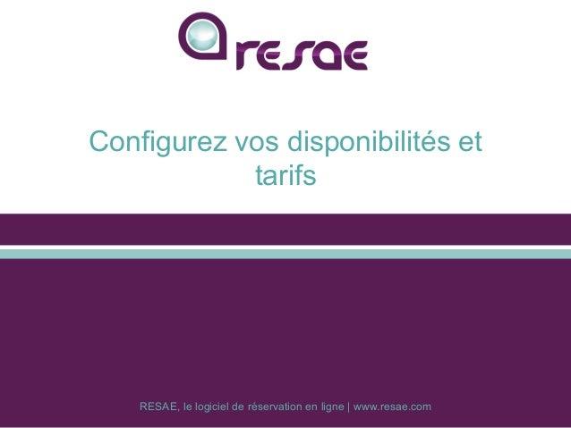 RESAE, le logiciel de réservation en ligne | www.resae.com Configurez vos disponibilités et tarifs