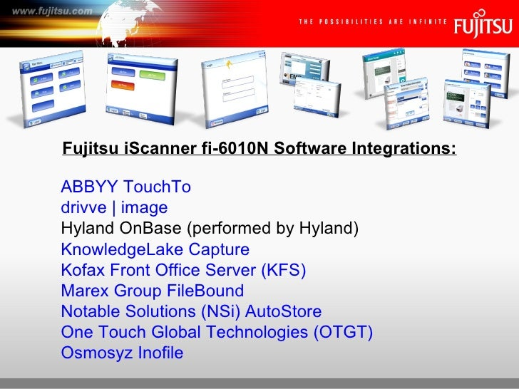 Fujitsu iScanner fi-6010N Software Integrations:ABBYY TouchTodrivve | imageHyland OnBase (performed by Hyland)KnowledgeLak...