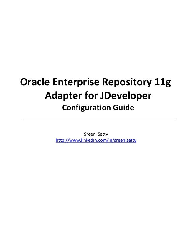 Oracle Enterprise Repository 11g Adapter for JDeveloper Configuration Guide Sreeni Setty http://www.linkedin.com/in/sreeni...