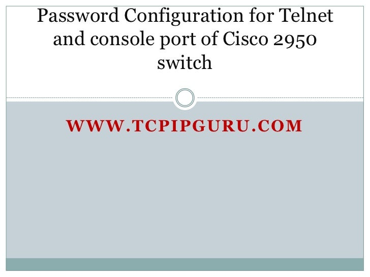 How to Configure password for telnet and console port of a switch