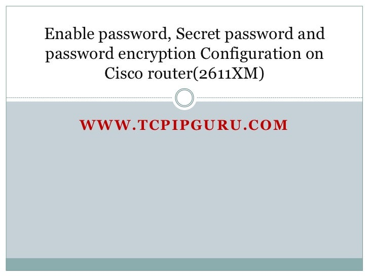 Enable password, Secret password andpassword encryption Configuration on        Cisco router(2611XM)    WWW.TCPIPGURU.COM