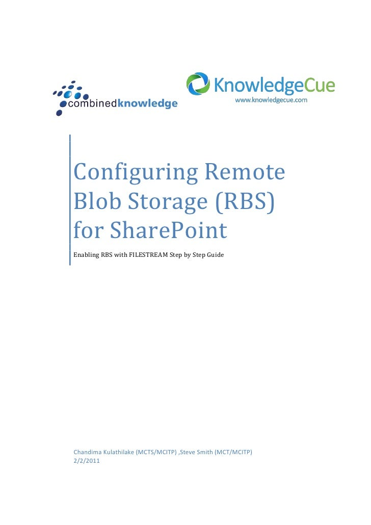 Configuring RemoteBlob Storage (RBS)for SharePointEnabling RBS with FILESTREAM Step by Step GuideChandima Kulathilake (MCT...