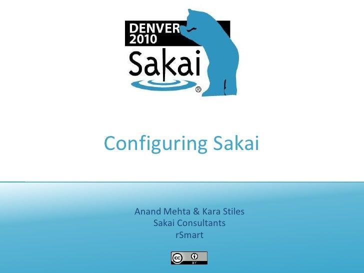 Configuring Sakai<br />Anand Mehta & Kara Stiles<br />Sakai Consultants<br />rSmart<br />