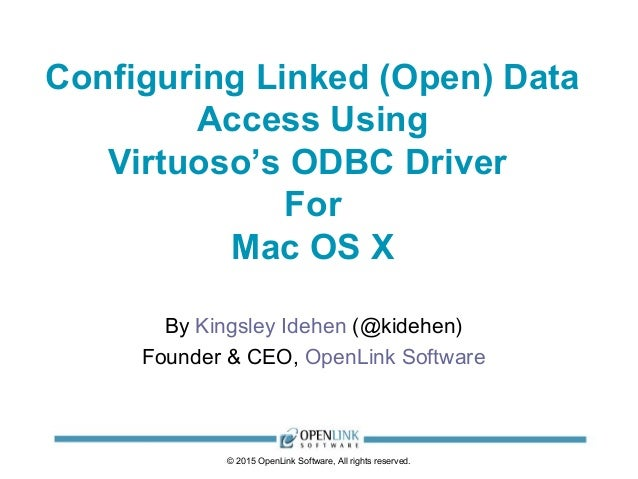 © 2015 OpenLink Software, All rights reserved. Configuring Linked (Open) Data Access Using Virtuoso's ODBC Driver For Mac ...