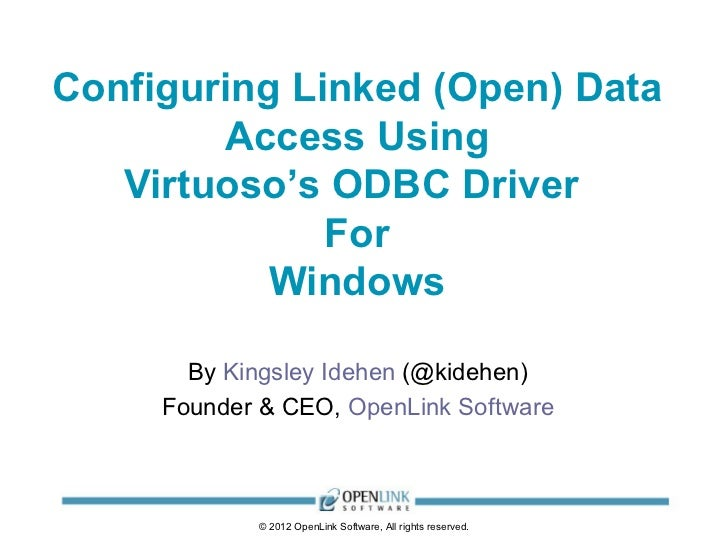 Configuring Linked (Open) Data        Access Using   Virtuoso's ODBC Driver              For           Windows       By Ki...