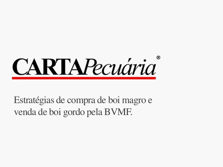 [Carta Pecuária] Rogério Goulart - Estratégias de compra de boi magro e venda de boi gordo pela BVMF - 7o Encontro Confinamento