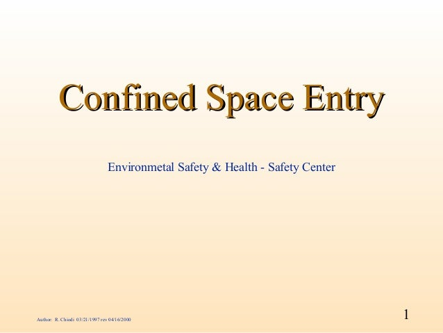 Confined Space Entry                                Environmetal Safety & Health - Safety CenterAuthor: R. Chiodi 03/21/19...