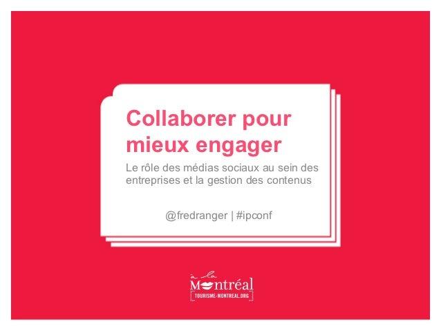 Collaborer pourmieux engagerLe rôle des médias sociaux au sein desentreprises et la gestion des contenus       @fredranger...