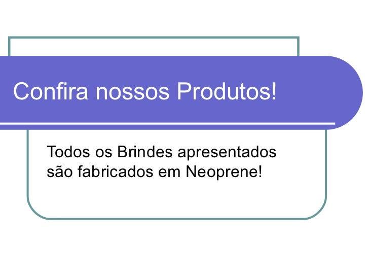 Confira nossos Produtos! Todos os Brindes apresentados são fabricados em Neoprene!