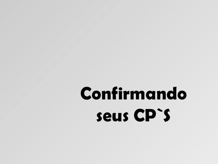 Confirmando seus CP`S