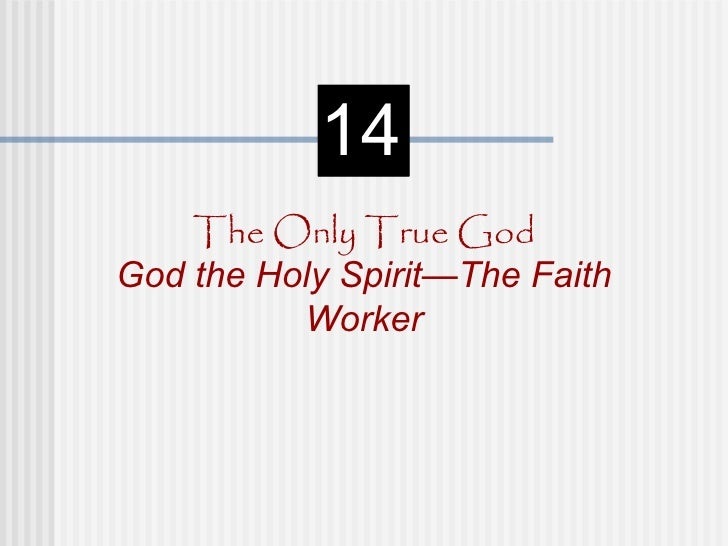 14    The Only True GodGod the Holy Spirit—The Faith          Worker