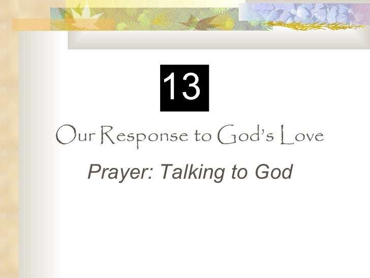 Our Response to God's Love Prayer: Talking to God