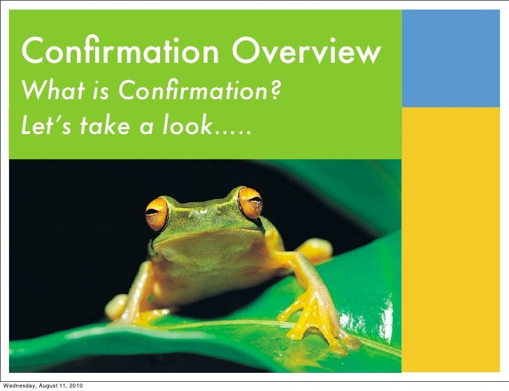 Confirmation Overview      What is Confirmation?      Let's take a look.....     Wednesday, August 11, 2010