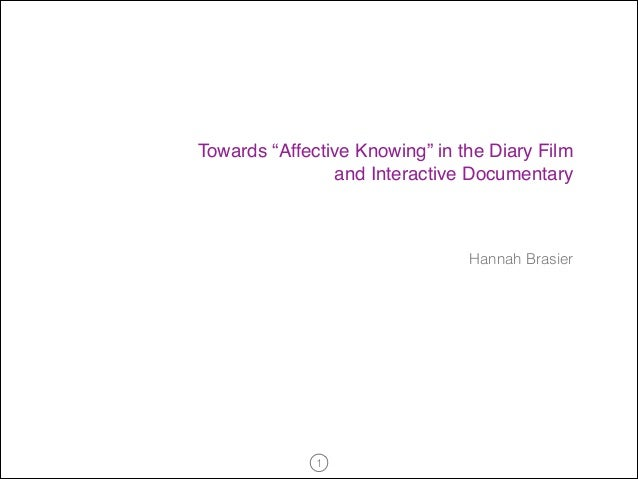 """Towards """"Affective Knowing"""" in the Diary Film ! and Interactive Documentary  Hannah Brasier  !1"""