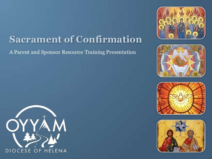 Sacrament of ConfirmationA Parent and Sponsor Resource Training Presentation