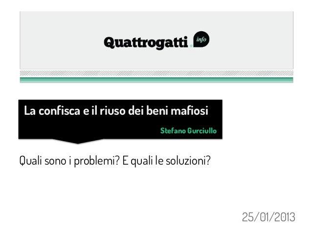 La confisca e il riuso dei beni mafiosi                                Stefano GurciulloQuali sono i problemi? E quali le ...