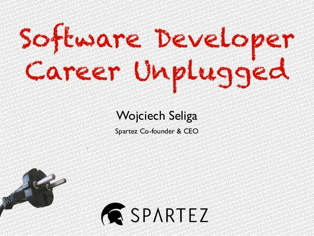 Software Developer Career Unplugged Wojciech Seliga Spartez Co-founder & CEO