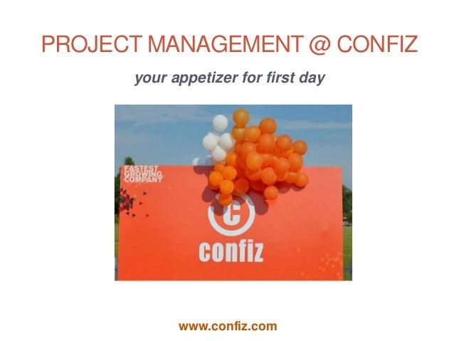 PROJECT MANAGEMENT @ CONFIZ      your appetizer for first day            www.confiz.com