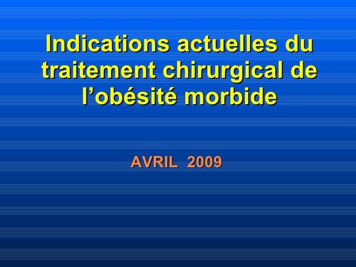 Indications actuelles du traitement chirurgical de l'obésité morbide AVRIL  2009