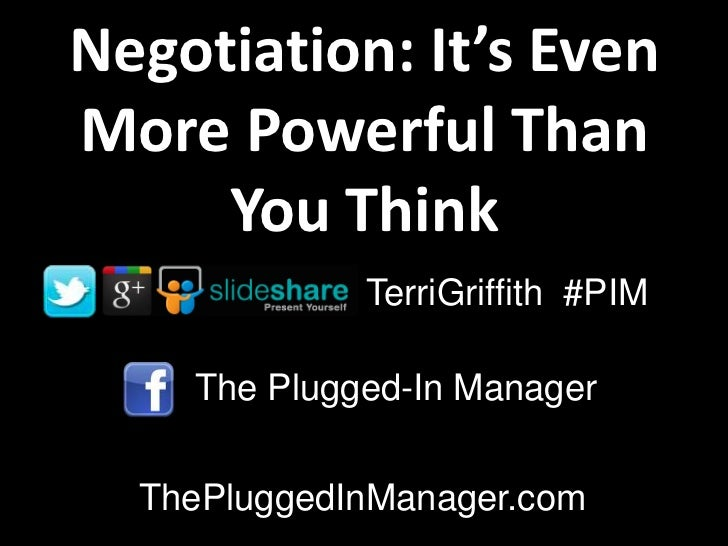 Negotiation: It's EvenMore Powerful Than     You Think             TerriGriffith #PIM    The Plugged-In Manager  ThePlugge...