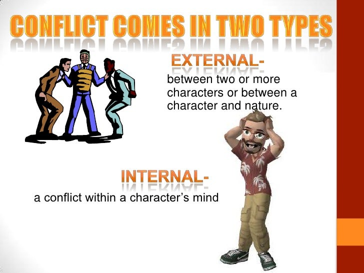 Conflict comes in two types<br />External- <br />between two or more characters or between a character and nature.<br />in...