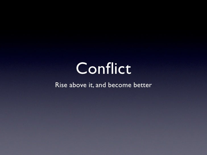 Conflict Rise above it, and become better