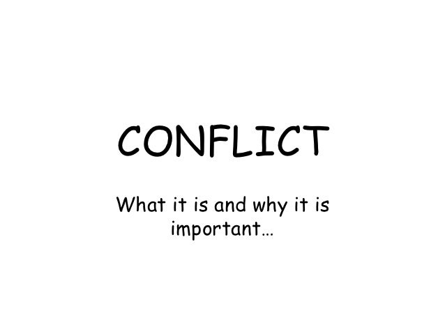 CONFLICTWhat it is and why it is     important…